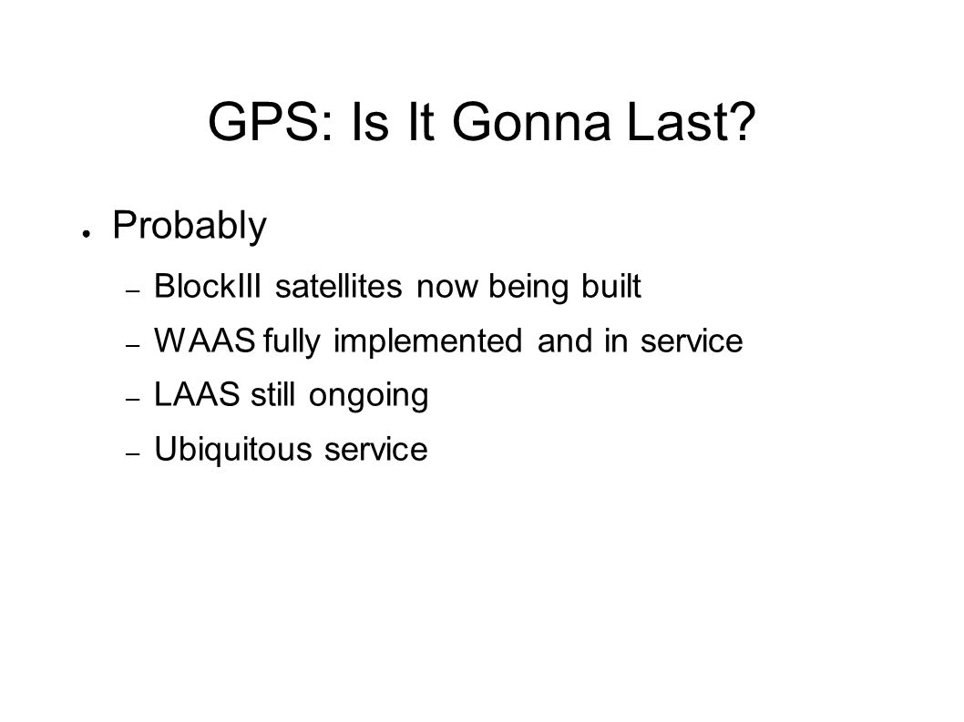 GPS: Is It Gonna Last.