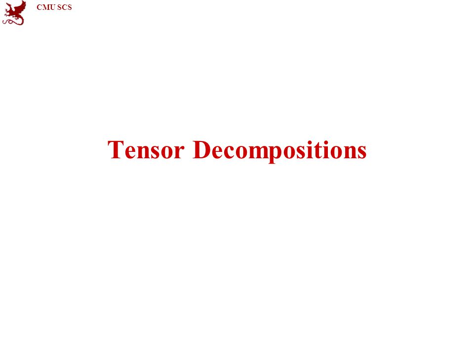CMU SCS Tensor Decompositions