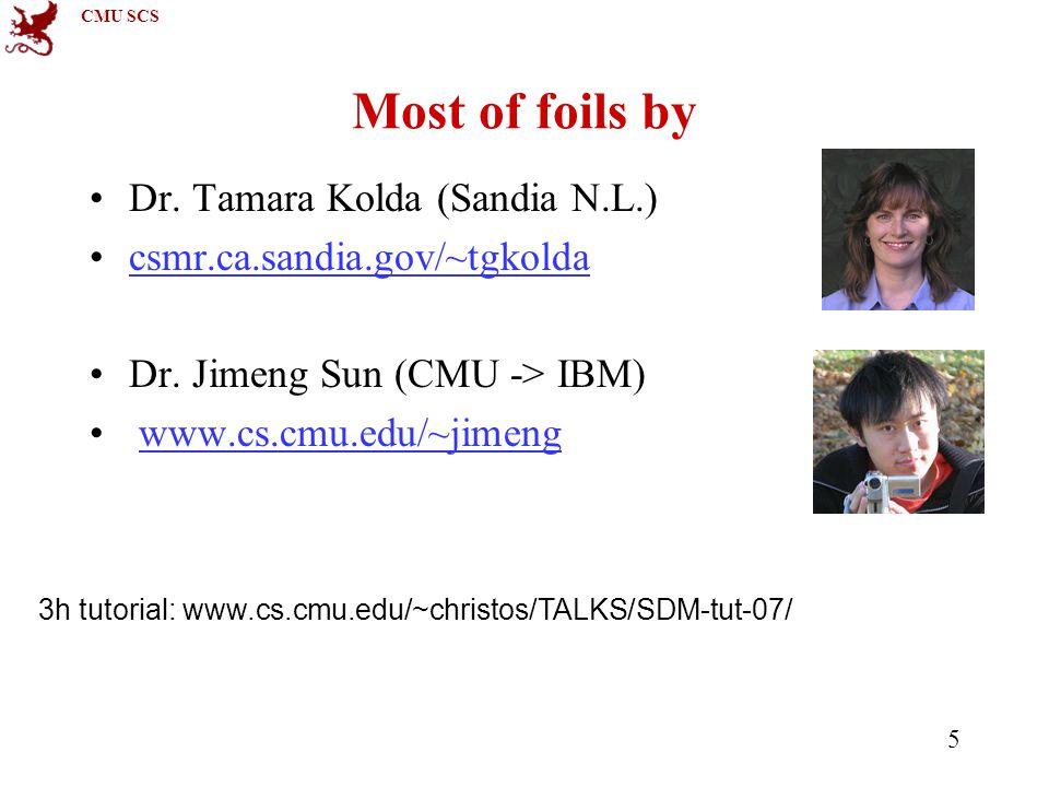 CMU SCS 5 Most of foils by Dr. Tamara Kolda (Sandia N.L.) csmr.ca.sandia.gov/~tgkolda Dr.