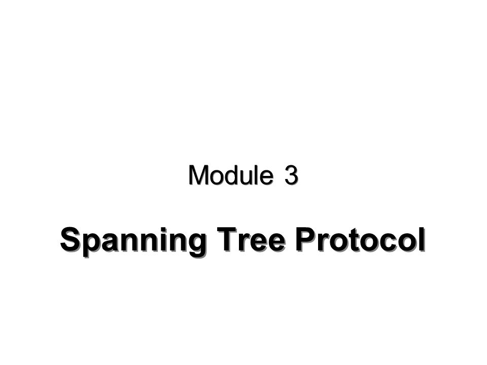 Spanning Tree Protocol Module 3