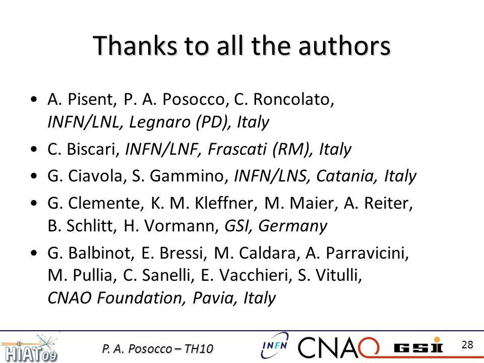 P. A. Posocco – TH10 28 Thanks to all the authors A. Pisent, P. A. Posocco, C. Roncolato, INFN/LNL, Legnaro (PD), Italy C. Biscari, INFN/LNF, Frascati