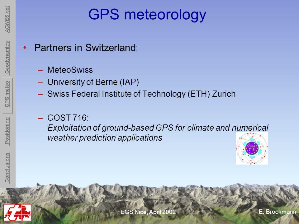 E. Brockmann EGS Nice, April 2002 GPS meteorology Partners in Switzerland : –MeteoSwiss –University of Berne (IAP) –Swiss Federal Institute of Technol
