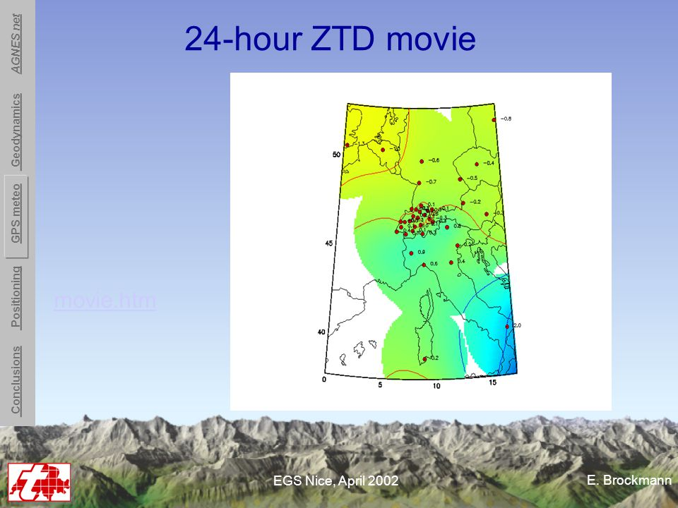 E. Brockmann EGS Nice, April 2002 movie.htm 24-hour ZTD movie Conclusions Positioning GPS meteo Geodynamics AGNES net