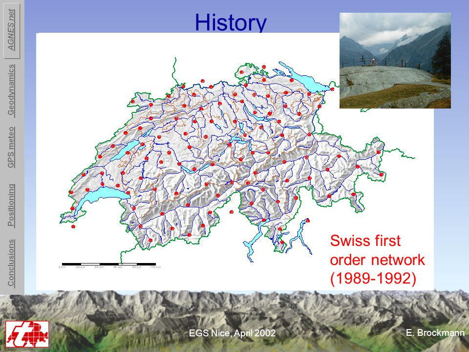 E. Brockmann EGS Nice, April 2002 History 1989-1992: GPS based first order network (104 sites) Accuracy: 0.5 - 1.0 cm horizontally 2.0 - 3.0 cm vertic