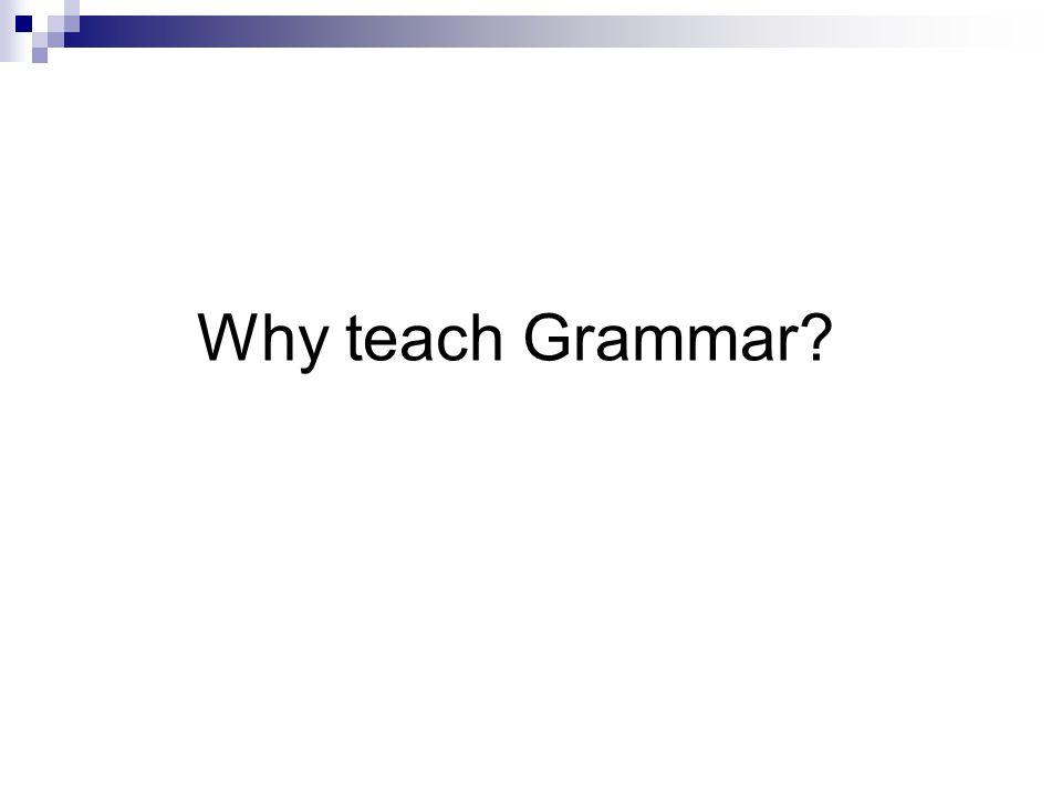 Why teach Grammar