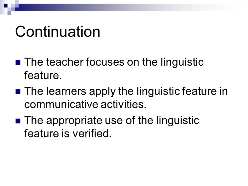 Continuation The teacher focuses on the linguistic feature.