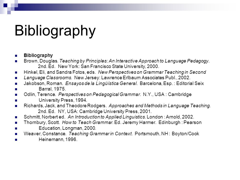 Bibliography Brown, Douglas. Teaching by Principles: An Interactive Approach to Language Pedagogy.