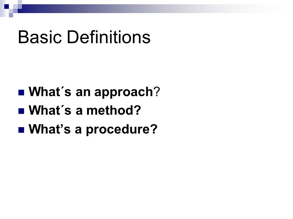 Basic Definitions What´s an approach? What´s a method? What's a procedure?