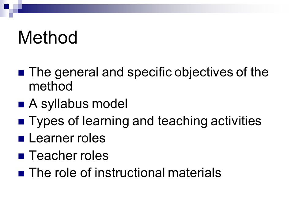 Method The general and specific objectives of the method A syllabus model Types of learning and teaching activities Learner roles Teacher roles The ro
