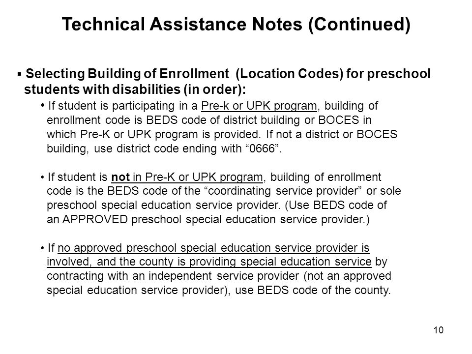 10  Selecting Building of Enrollment (Location Codes) for preschool students with disabilities (in order): If student is participating in a Pre-k or UPK program, building of enrollment code is BEDS code of district building or BOCES in which Pre-K or UPK program is provided.