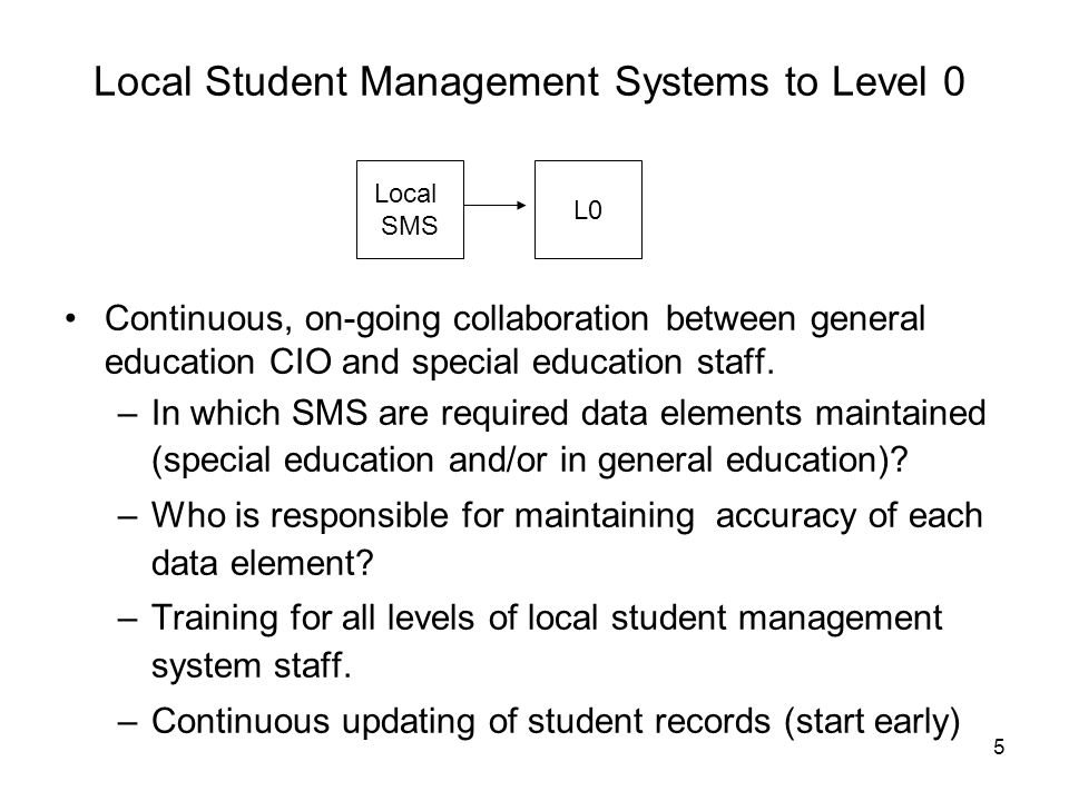 5 Local Student Management Systems to Level 0 Continuous, on-going collaboration between general education CIO and special education staff.
