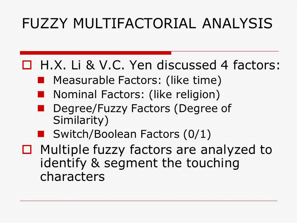 FUZZY MULTIFACTORIAL ANALYSIS  H.X. Li & V.C. Yen discussed 4 factors: Measurable Factors: (like time) Nominal Factors: (like religion) Degree/Fuzzy