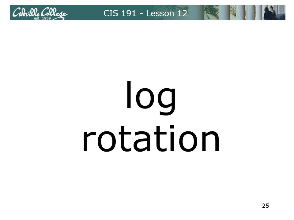 CIS 191 - Lesson 12 log rotation 25