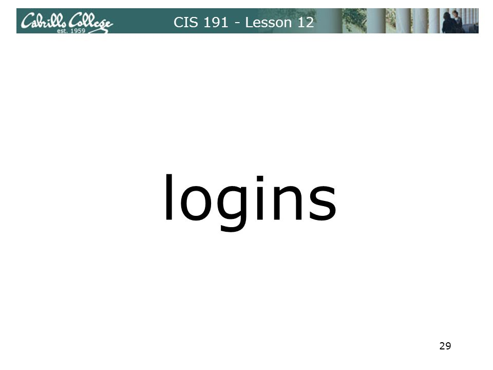 CIS 191 - Lesson 12 logins 29