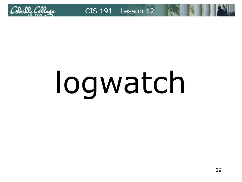 CIS 191 - Lesson 12 logwatch 39
