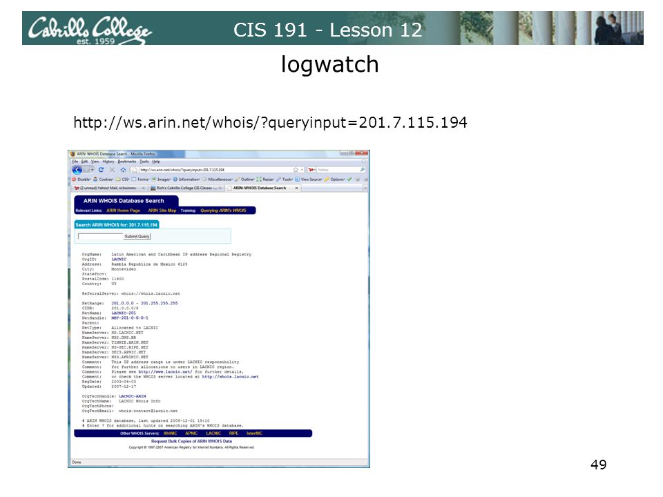 CIS 191 - Lesson 12 logwatch 49 http://ws.arin.net/whois/ queryinput=201.7.115.194