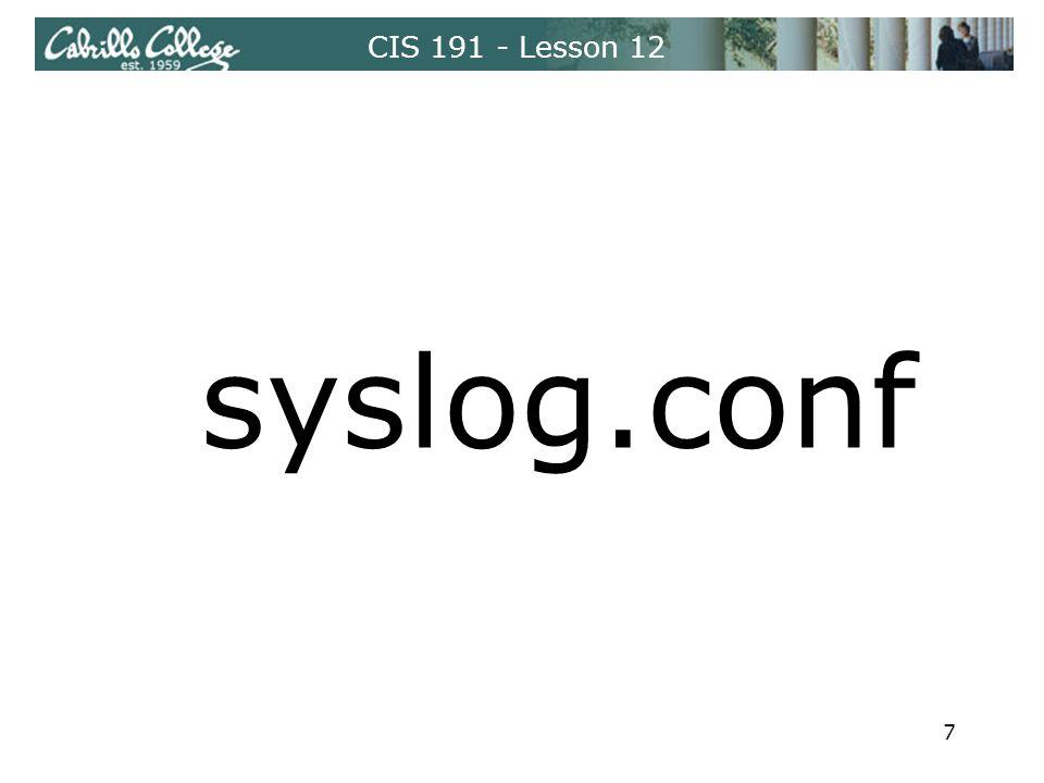CIS 191 - Lesson 12 syslog.conf 7