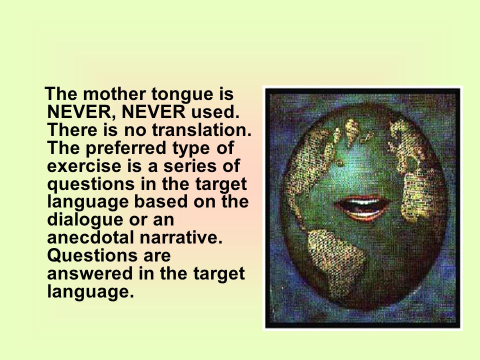 The mother tongue is NEVER, NEVER used.There is no translation.