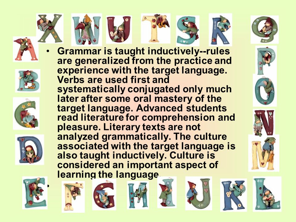 Grammar is taught inductively--rules are generalized from the practice and experience with the target language.