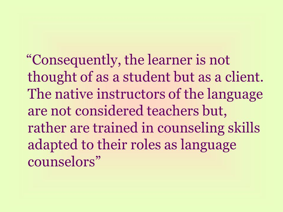 Consequently, the learner is not thought of as a student but as a client.