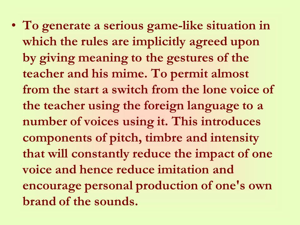 To generate a serious game-like situation in which the rules are implicitly agreed upon by giving meaning to the gestures of the teacher and his mime.