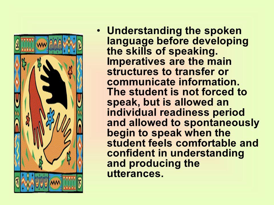 Understanding the spoken language before developing the skills of speaking.