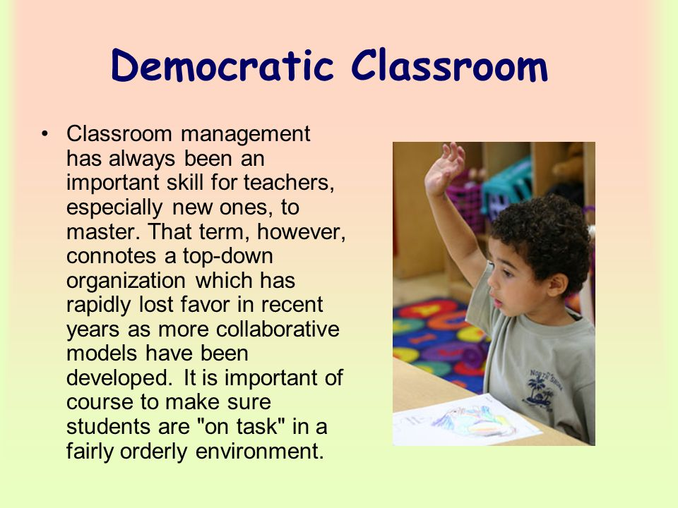 Democratic Classroom Classroom management has always been an important skill for teachers, especially new ones, to master.