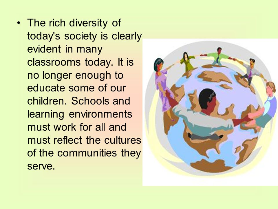The rich diversity of today s society is clearly evident in many classrooms today.