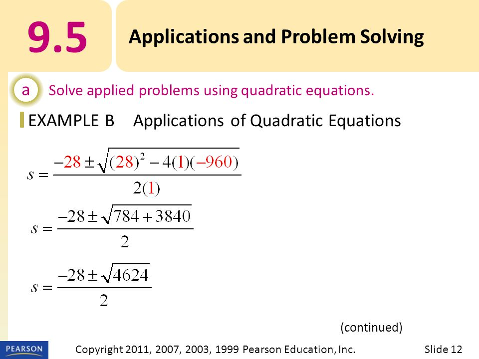 EXAMPLE 9.5 Applications and Problem Solving a Solve applied problems using quadratic equations. BApplications of Quadratic Equations (continued) Slid