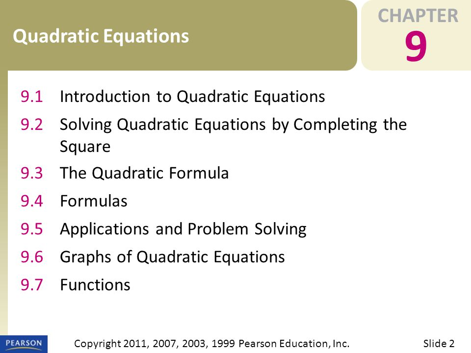 CHAPTER 9 Quadratic Equations Slide 2Copyright 2011, 2007, 2003, 1999 Pearson Education, Inc. 9.1Introduction to Quadratic Equations 9.2Solving Quadra