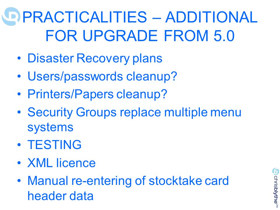 PRACTICALITIES – ADDITIONAL FOR UPGRADE FROM 5.0 Disaster Recovery plans Users/passwords cleanup.