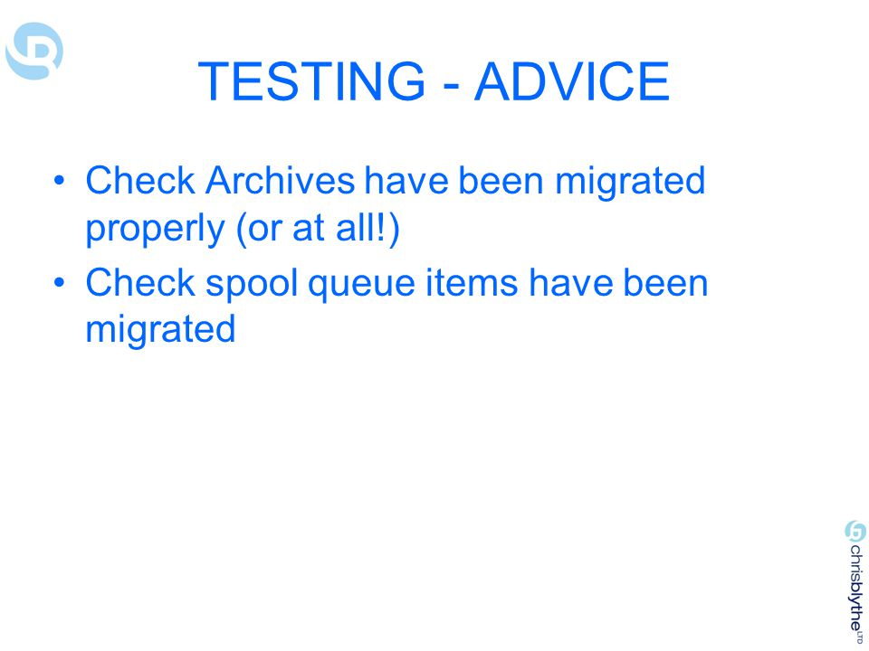 TESTING - ADVICE Check Archives have been migrated properly (or at all!) Check spool queue items have been migrated