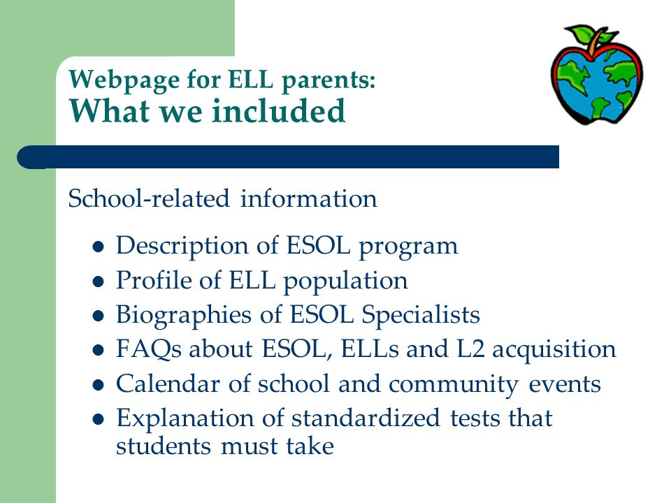 Webpage for ELL parents: What we included Children's extracurricular activities Adult ESOL classes Summer activities and day camp programs (We make sure parents know they must register for summer programs in early spring!) Resources in the community