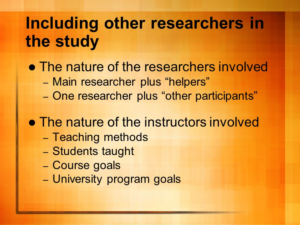 Working with other researchers Work with people you know and trust Establish a schedule early Define clear roles for each researcher Decide definite research goals prior to data collection Keep in regular contact The band practice time principle