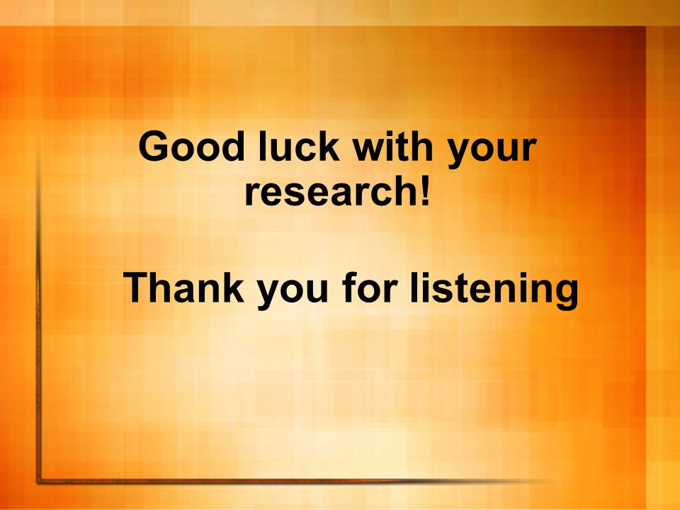 Good luck with your research! Thank you for listening