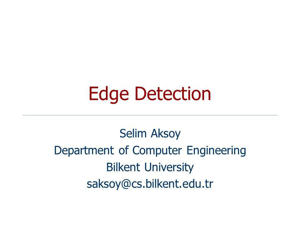 Edge Detection Selim Aksoy Department of Computer Engineering Bilkent University saksoy@cs.bilkent.edu.tr