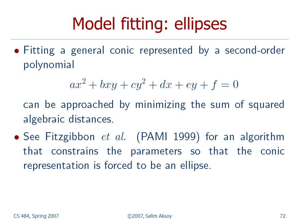 CS 484, Spring 2007©2007, Selim Aksoy72 Model fitting: ellipses