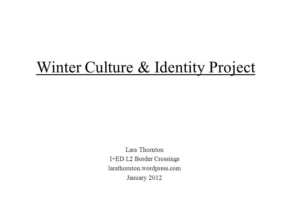 Lara Thornton I+ED L2 Border Crossings larathornton.wordpress.com January 2012 Context One –Cultural Identity –Things and Stuff