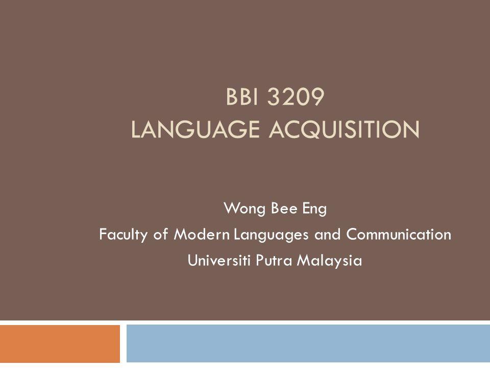 BBI 3209 LANGUAGE ACQUISITION Wong Bee Eng Faculty of Modern Languages and Communication Universiti Putra Malaysia