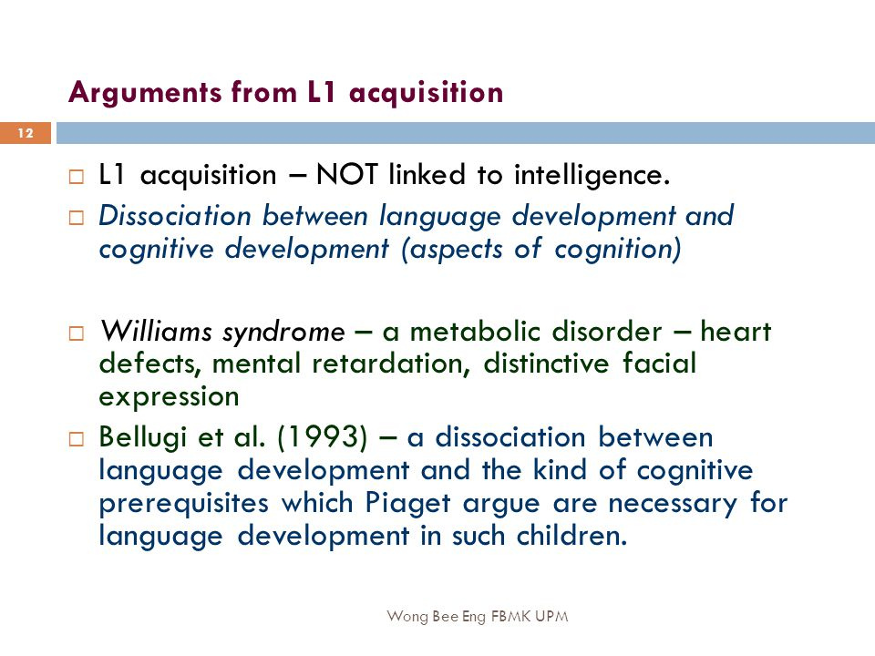 Wong Bee Eng FBMK UPM 12 Arguments from L1 acquisition  L1 acquisition – NOT linked to intelligence.