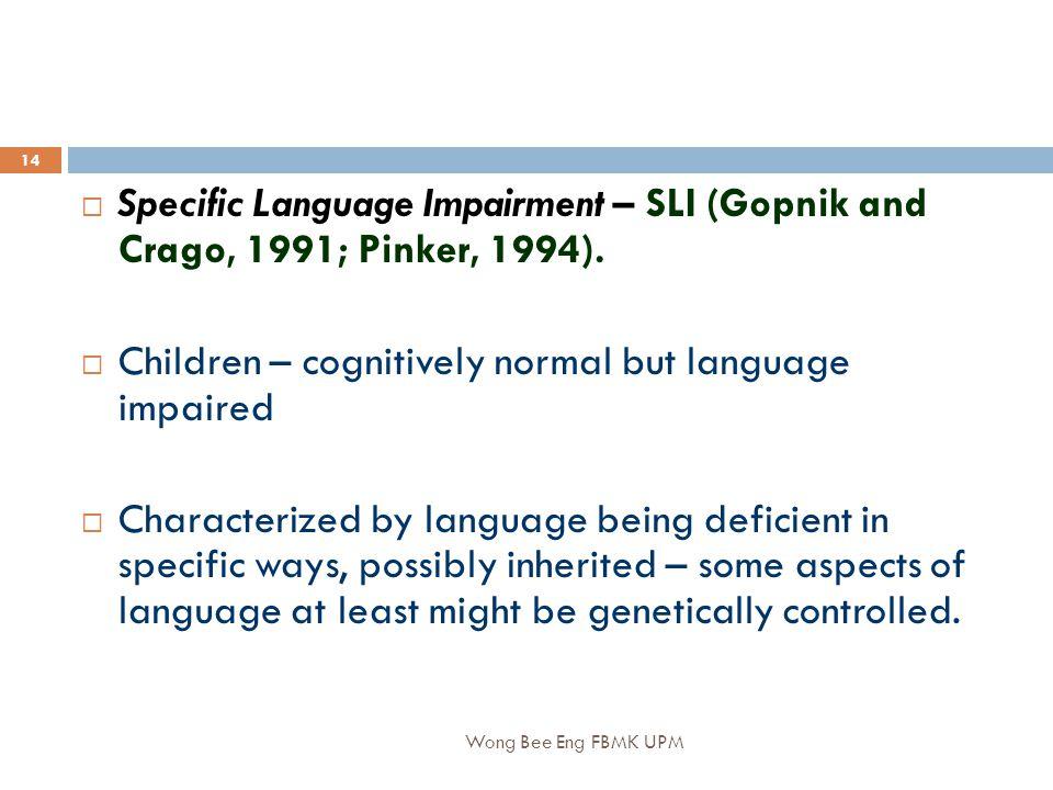 Wong Bee Eng FBMK UPM 14  Specific Language Impairment – SLI (Gopnik and Crago, 1991; Pinker, 1994).