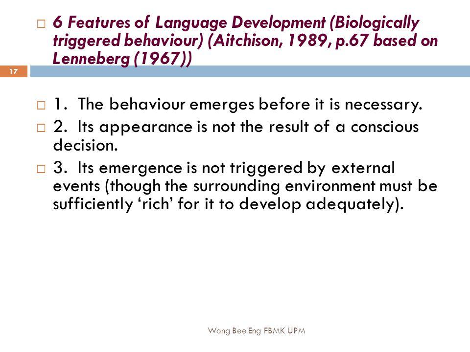 Wong Bee Eng FBMK UPM 17  6 Features of Language Development (Biologically triggered behaviour) (Aitchison, 1989, p.67 based on Lenneberg (1967))  1.