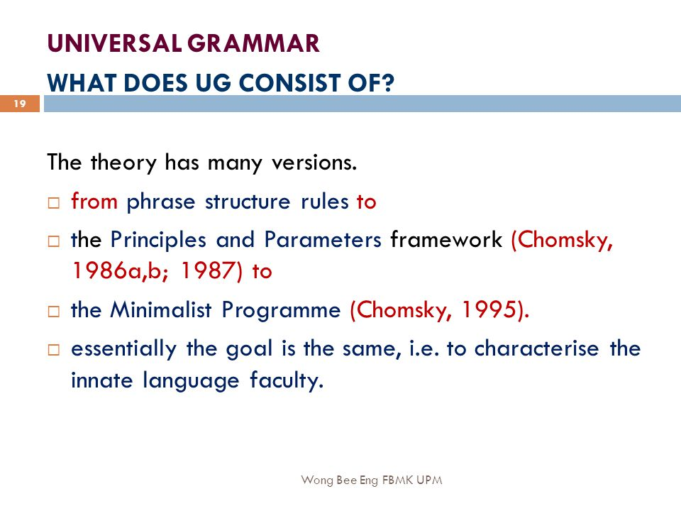 Wong Bee Eng FBMK UPM 19 UNIVERSAL GRAMMAR WHAT DOES UG CONSIST OF.