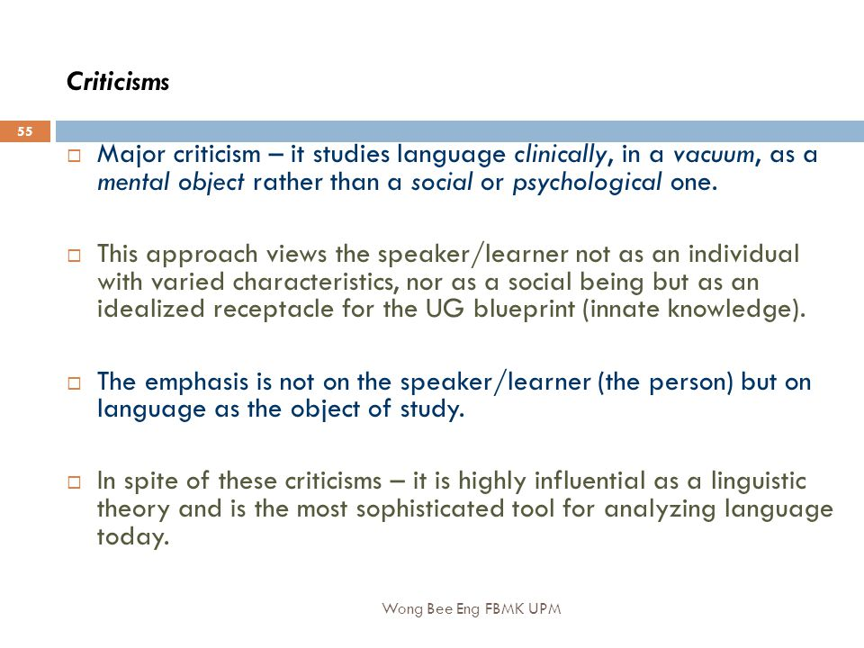 Wong Bee Eng FBMK UPM 55 Criticisms  Major criticism – it studies language clinically, in a vacuum, as a mental object rather than a social or psychological one.