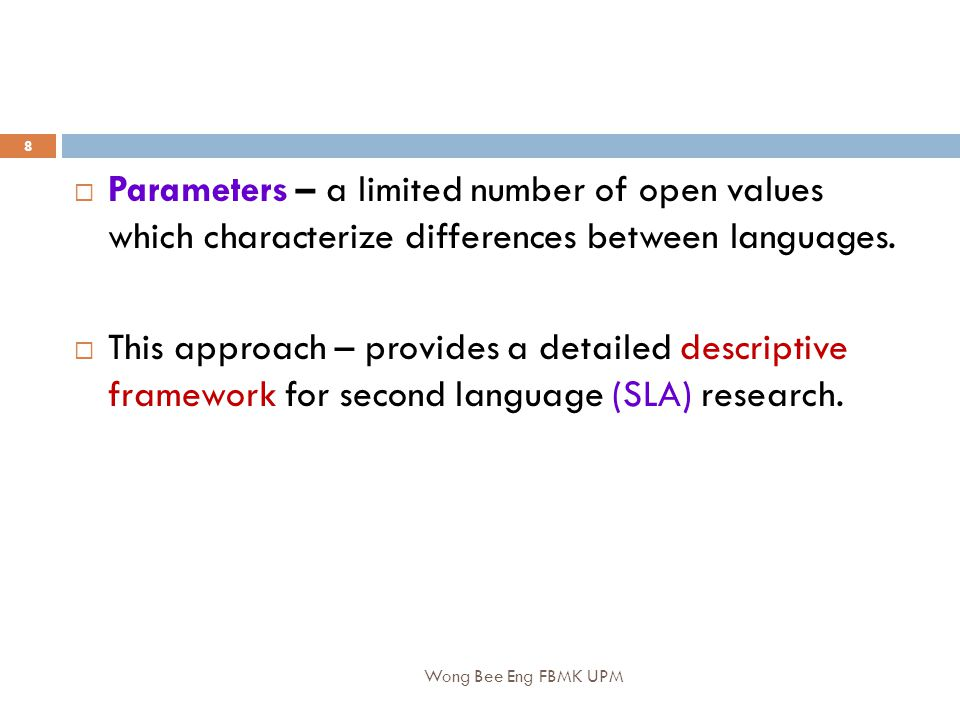 Wong Bee Eng FBMK UPM 8  Parameters – a limited number of open values which characterize differences between languages.