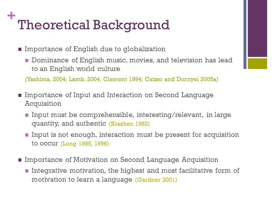 + Theoretical Background What happens when EFL learners have no exposure to the L2 in authentic contexts.