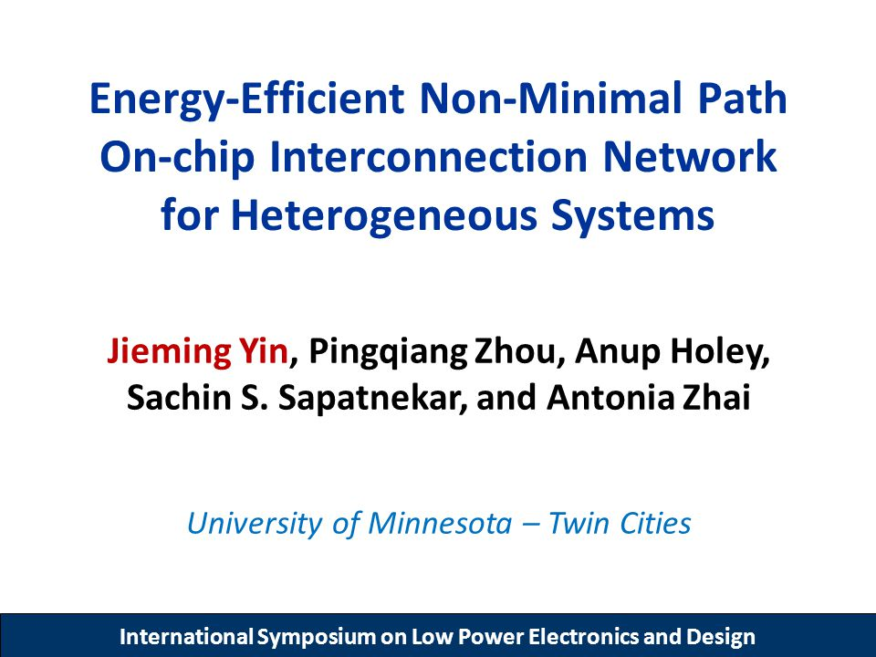 International Symposium on Low Power Electronics and Design Energy-Efficient Non-Minimal Path On-chip Interconnection Network for Heterogeneous System