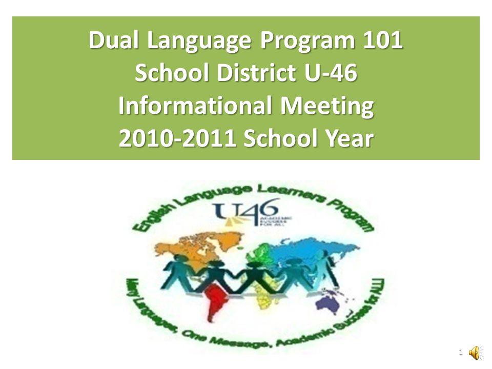 Dual Language Program 101 School District U-46 Informational Meeting 2010-2011 School Year 1