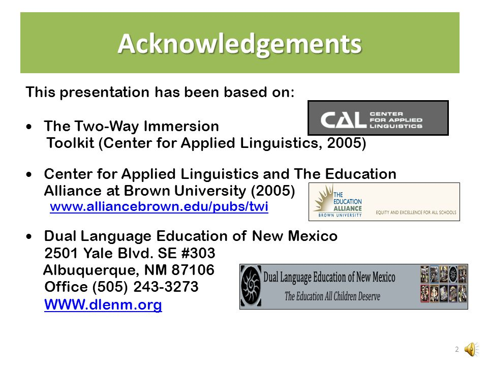 This presentation has been based on:  The Two-Way Immersion Toolkit (Center for Applied Linguistics, 2005)  Center for Applied Linguistics and The Education Alliance at Brown University (2005) www.alliancebrown.edu/pubs/twi  Dual Language Education of New Mexico 2501 Yale Blvd.
