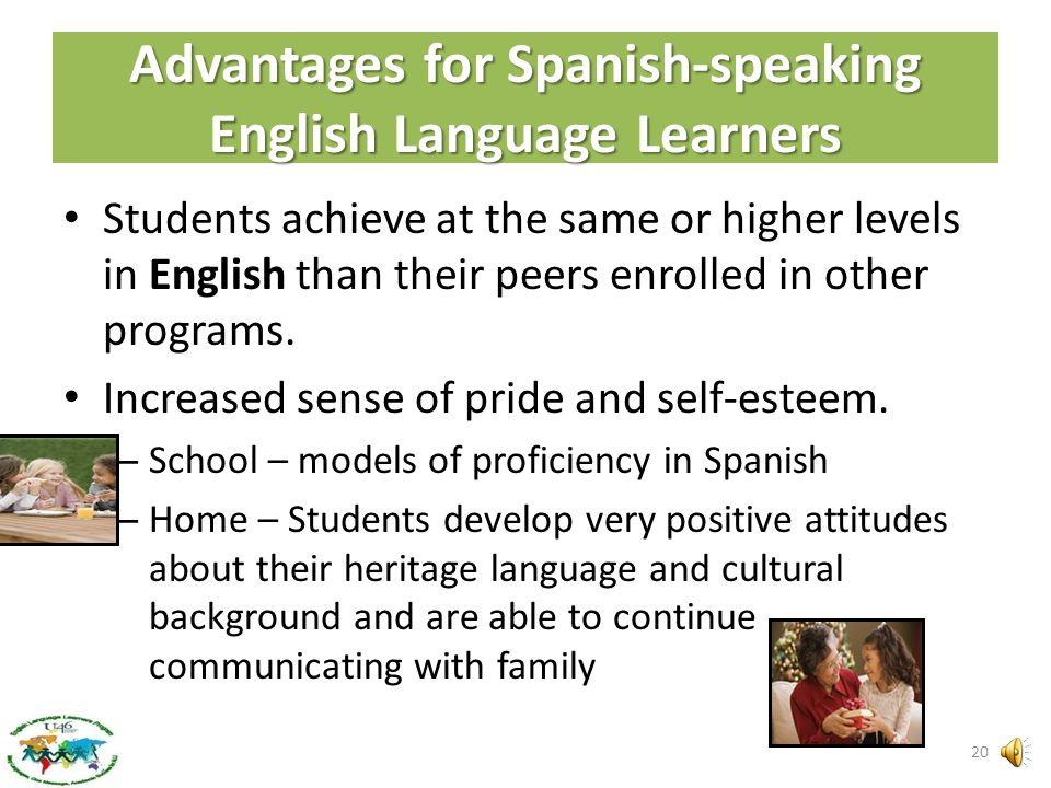Advantages for Native English Speakers and English-dominant students Students achieve at the same or higher levels in English compared to their Englis